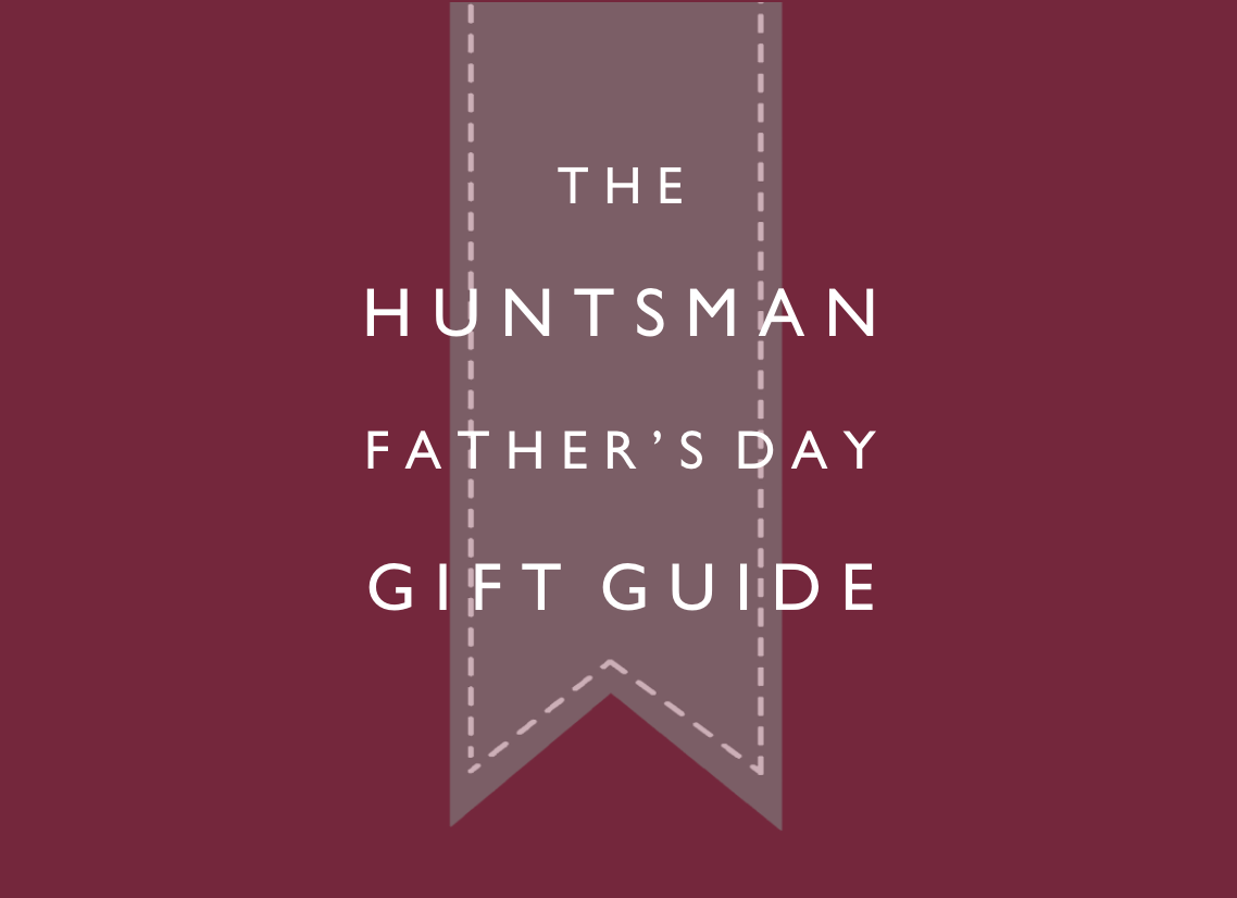 Father's Day Gift Guide from Huntsman